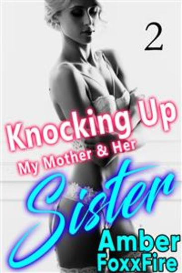 Knocking Up My Mother & Her Sister Part 2 - MILF Gangbang Aunt Nephew Erotica Mother Son RAPE Multiple Partner Ménage à trois Breeding Erotica Incest Erotica Taboo Erotica Impregnation Forced Sex Stories XXX Fucking - cover