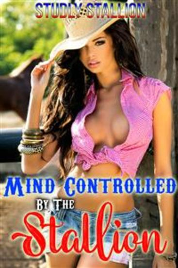 Mind Controlled By The Stallion - RAPE MIND CONTROL HORSE SEX HYPNOSIS FUCKING SEX STORIES ZOOPHILIA BESTIALITY EROTICA BEASTIALITY BREEDING EROTICA DOMINATION SUBMISSION XXX TABOO EROTICA - cover