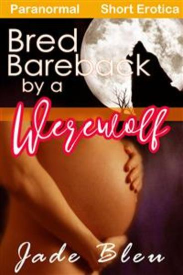 Bred Bareback by a Werewolf - cover