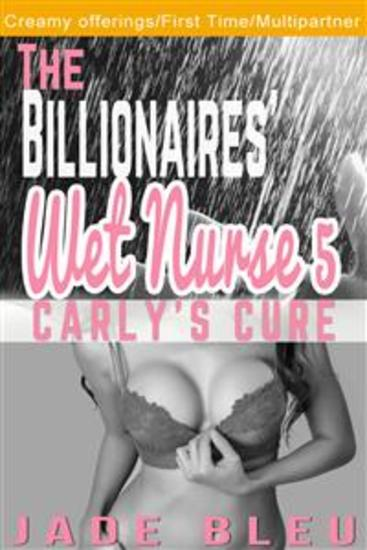 The Billionaires' Wet Nurse 5: Carly's Cure (Milkmaids Make Out #5) - cover