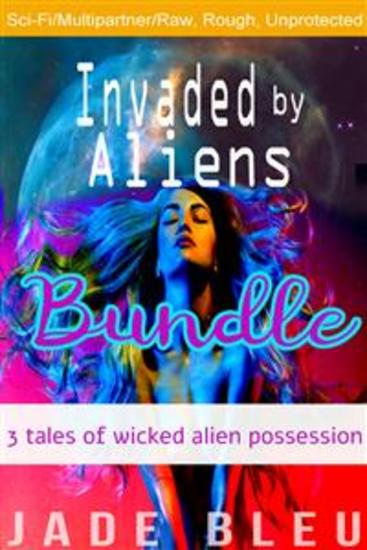 Invaded by Aliens Bundle: 3 Tales of Wicked Alien Possession - cover