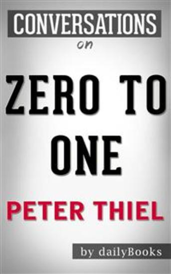 Zero to One: by Peter Thiel | Conversation Starters - cover