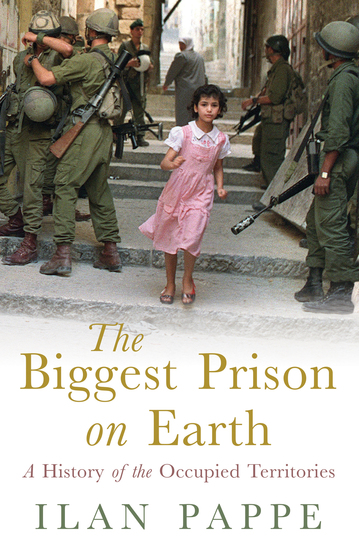 The Biggest Prison on Earth - A History of the Occupied Territories - cover