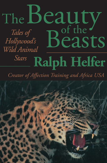 The Beauty of the Beasts - Tales of Hollywood's Wild Animal Stars - cover