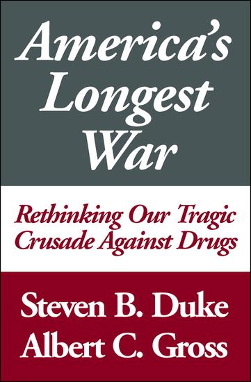 America's Longest War - Rethinking Our Tragic Crusade Against Drugs - cover