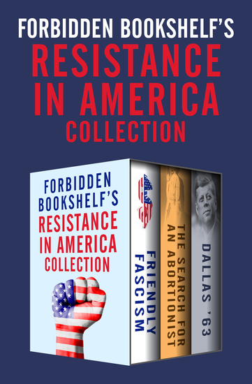 Forbidden Bookshelf's Resistance in America Collection - Friendly Fascism The Search for an Abortionist and Dallas '63 - cover