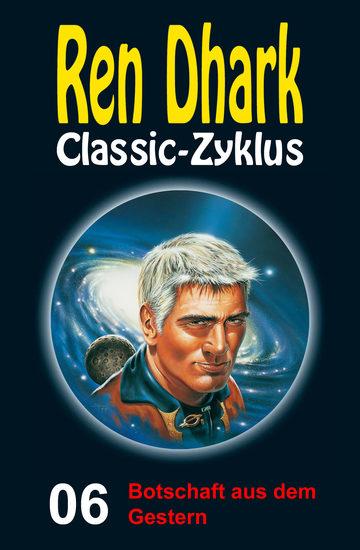 Botschaft aus dem Gestern - Ren Dhark Classic-Zyklus 6 - cover