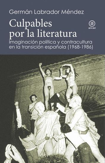 Culpables por la literatura - Imaginación política y contracultura en la transición española (1968-1986) - cover