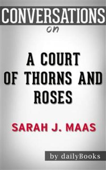 A Court of Thorns and Roses: A Novel by Sarah J Maas| Conversation Starters - cover