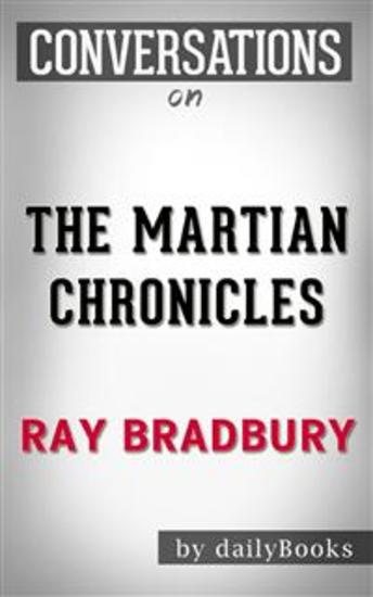 The Martian Chronicles: By Ray Bradbury | Conversation Starters - cover