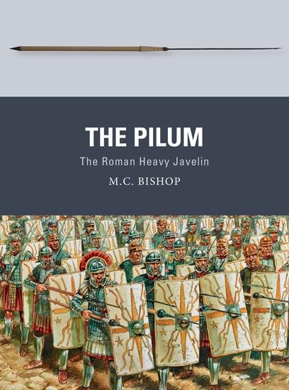 The Pilum - The Roman Heavy Javelin - cover