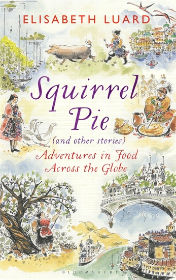 Squirrel Pie (and other stories) - Adventures in Food Across the Globe - cover