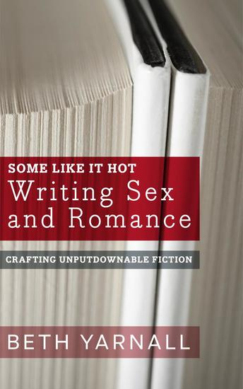 Some Like it Hot: Writing Sex and Romance - Crafting Unputdownable Fiction #3 - cover