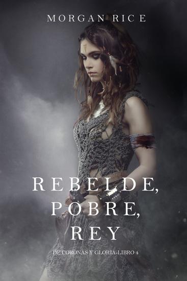 Rebelde Pobre Rey (De Coronas y Gloria – Libro 4) - cover
