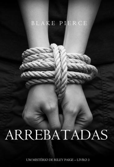 Arrebatadas (Um Mistério de Riley Paige—Livro #3) - cover
