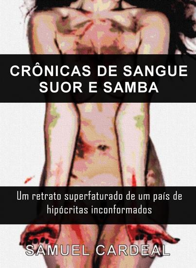 Crônicas De Sangue Suor E Samba - Um retrato superfaturado de um país de hipócritas conformados - cover