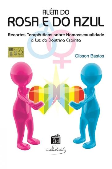 Além do Rosa e do Azul - Recortes Terapêuticos sobre Homosexualidade à luz da Doutrina Espírita - cover