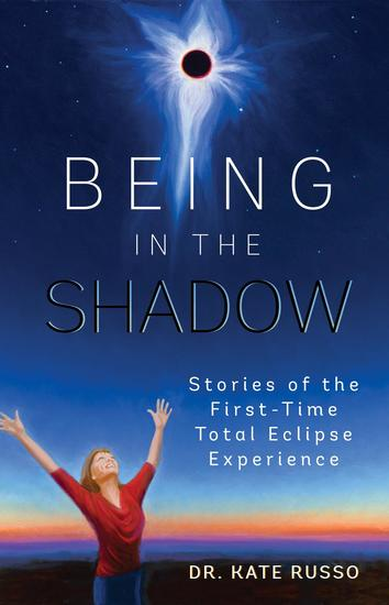Being in the Shadow - Stories of the First-Time Total Eclipse Experience - cover