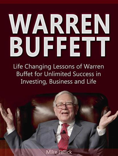 Warren Buffett: Life Changing Lessons of Warren Buffet for Unlimited Success in Investing Business and Life - cover