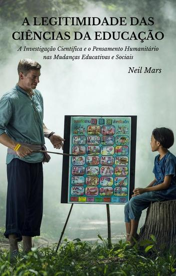 A Legitimidade das Ciências da Educação: A Investigação Científica e o Pensamento Humanitário nas Mudanças Educativas e Sociais - cover