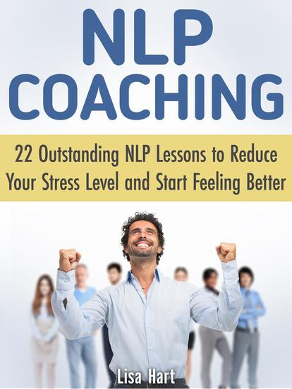 Nlp Coaching: 22 Outstanding Nlp Lessons to Reduce Your Stress Level and Start Feeling Better - cover