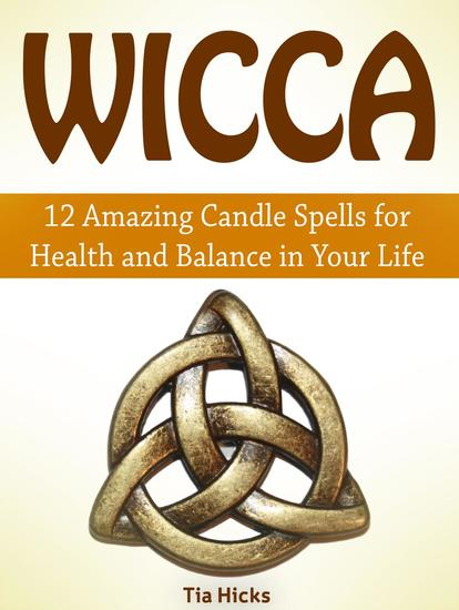 Wicca: 12 Amazing Candle Spells for Health and Balance in Your Life - cover
