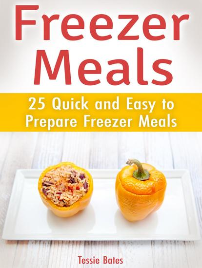 Freezer Meals: 25 Quick and Easy to Prepare Freezer Meals - cover