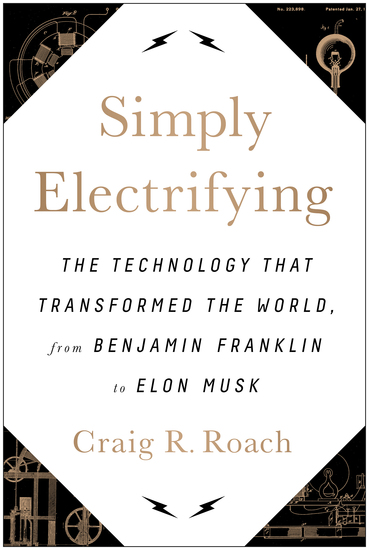 Simply Electrifying - The Technology that Transformed the World from Benjamin Franklin to Elon Musk - cover