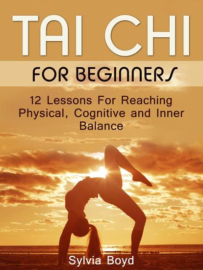 Tai Chi For Beginners: 12 Lessons For Reaching Physical Cognitive and Inner Balance - cover