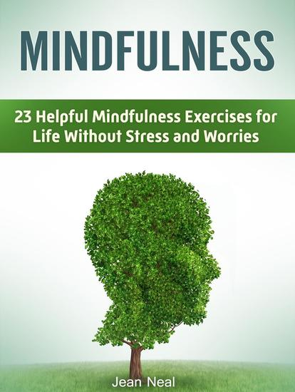 Mindfulness: 23 Helpful Mindfulness Exercises for Life Without Stress and Worries - cover