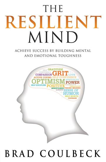 The Resilient Mind: Achieve Success by Building Mental and Emotional Toughness - cover