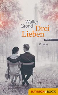 Drei Lieben von Walter Grond online lesen