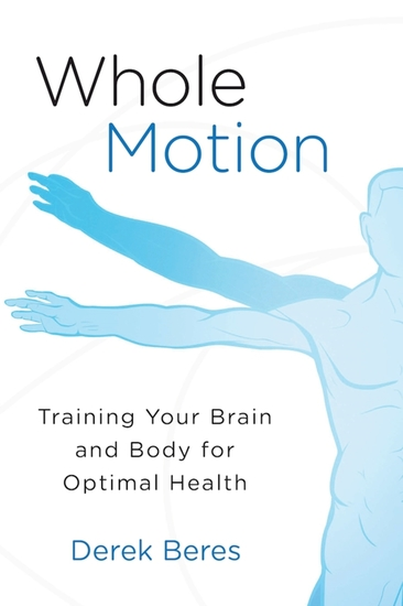 Whole Motion - Training Your Brain and Body for Optimal Health - cover