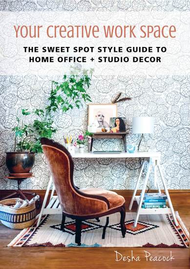 Your Creative Work Space - The Sweet Spot Style Guide to Home Office + Studio Decor - cover