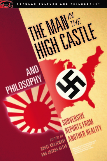 The Man in the High Castle and Philosophy - Subversive Reports from Another Reality - cover