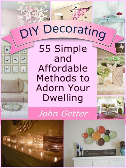 DIY Decorating: 55 Simple and Affordable Methods to Adorn Your Dwelling - cover
