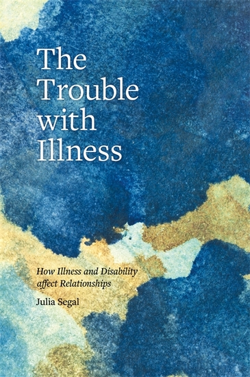 The Trouble with Illness - How Illness and Disability Affect Relationships - cover
