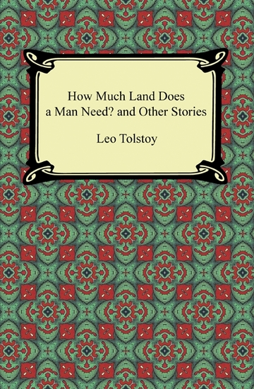 comparison between much land does man need leo tolstoy and