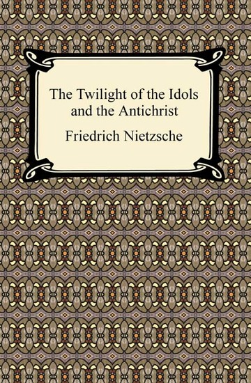 The Twilight of the Idols and The Antichrist - cover