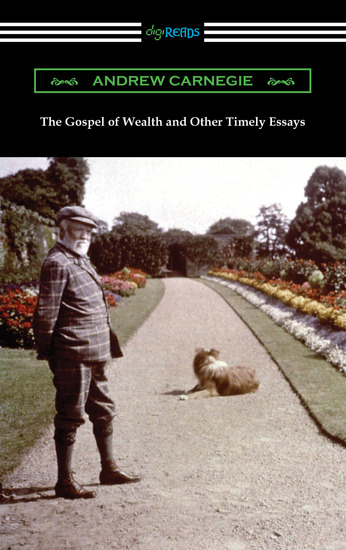 a gospel of wealth essay The gospel of wealth andrew carnegie was among the most famous and wealthy industrialist of his day he was also a major philanthropist during the year of.