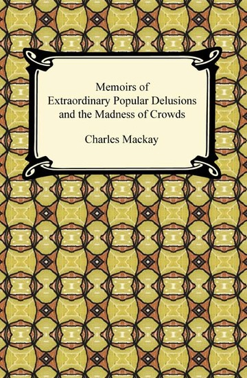 Memoirs of Extraordinary Popular Delusions and the Madness of Crowds - cover