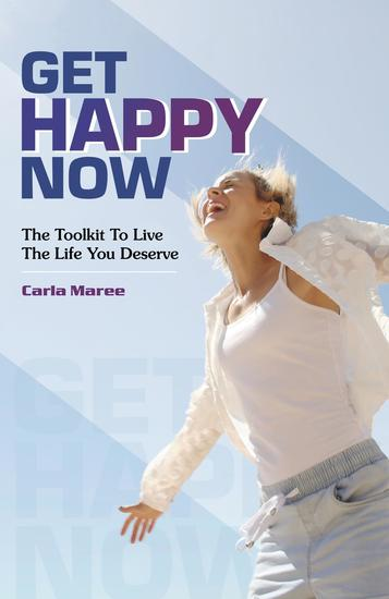 Get happy now - The Toolkit to live the life you deserve - cover