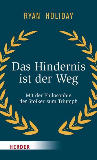 Das Hindernis ist der Weg - Mit der Philosophie der Stoiker zum Triumph - cover