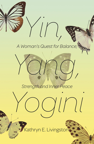 Yin Yang Yogini - A Woman's Quest for Balance Strength and Inner Peace - cover