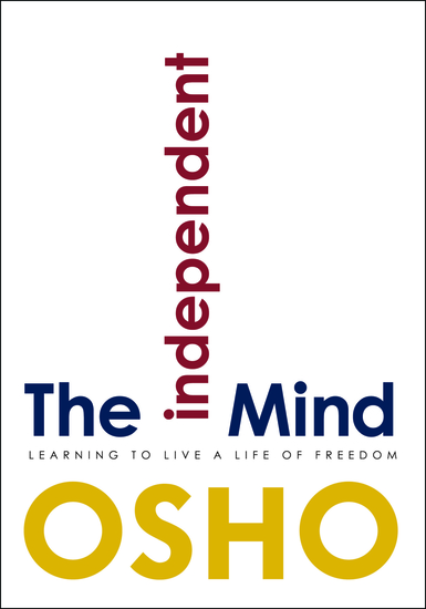 The Independent Mind - Learning to Live a Life of Freedom - cover