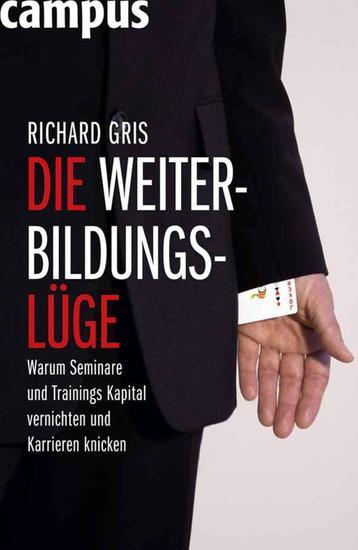 Die Weiterbildungslüge - Warum Seminare und Trainings Kapital vernichten und Karrieren knicken - cover