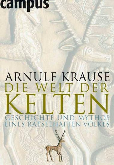 Die Welt der Kelten - Geschichte und Mythos eines rätselhaften Volkes - cover