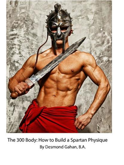 The 300 Body: How to Build the Spartan Physique - cover