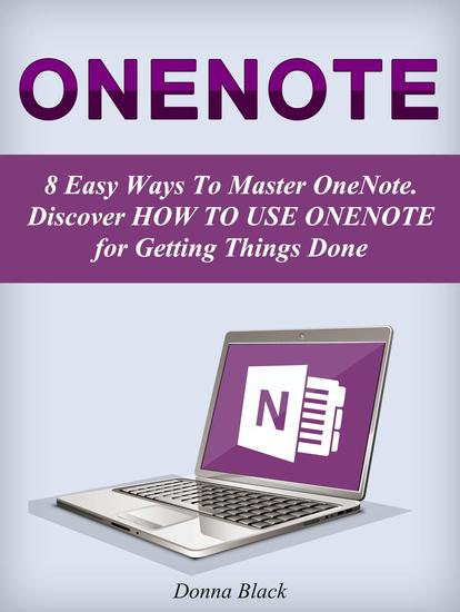 OneNote: 8 Easy Ways To Master OneNote Discover How to Use OneNote for Getting Things Done - cover