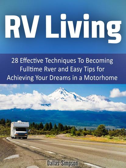 Rv Living: 28 Effective Techniques To Becoming Fulltime Rver and Easy Tips for Achieving Your Dreams in a Motorhome - cover